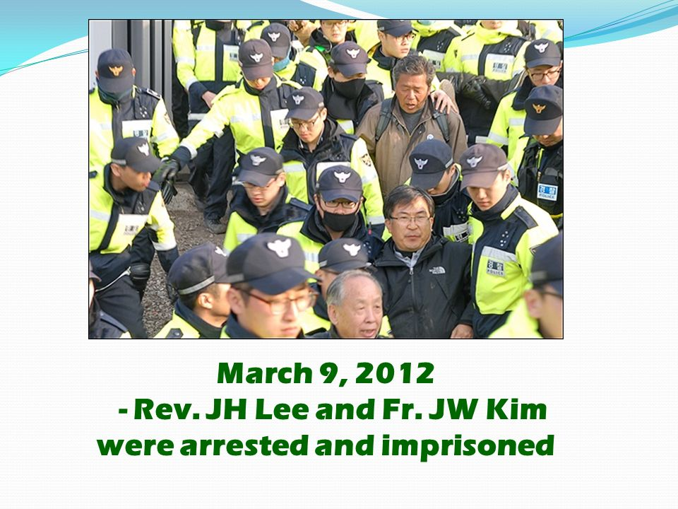 March 9, 2012 - Rev. JH Lee and Fr. JW Kim were arrested and imprisoned