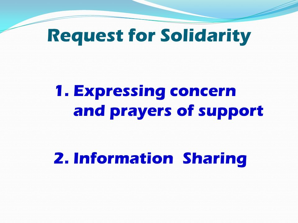 Request for Solidarity 1. Expressing concern and prayers of support 2. Information Sharing