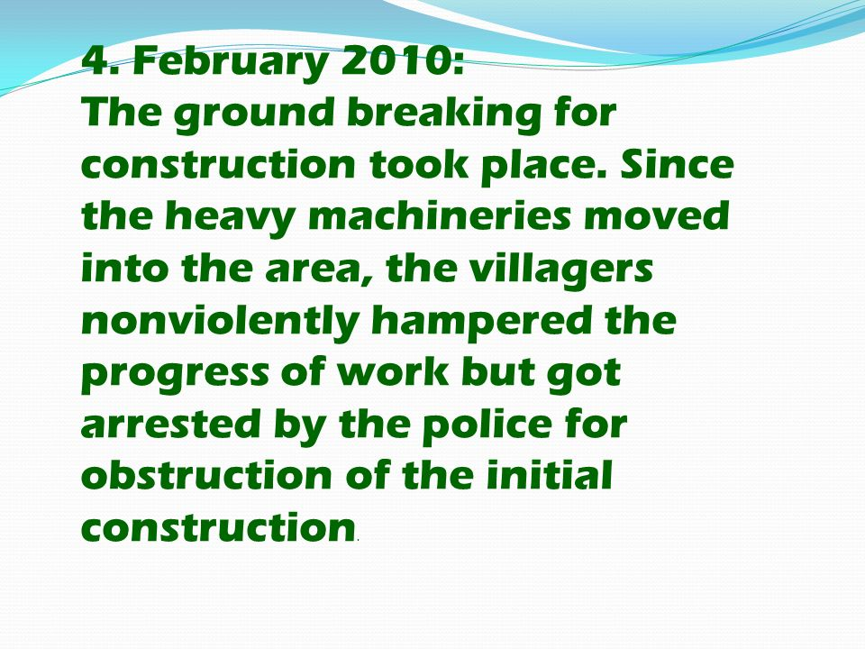 4. February 2010: The ground breaking for construction took place. Since the heavy machineries moved into the area, the villagers nonviolently hampere