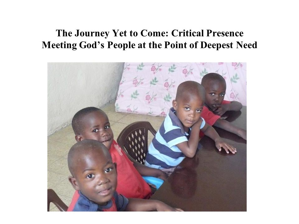 The Journey Yet to Come: Critical Presence Meeting Gods People at the Point of Deepest Need