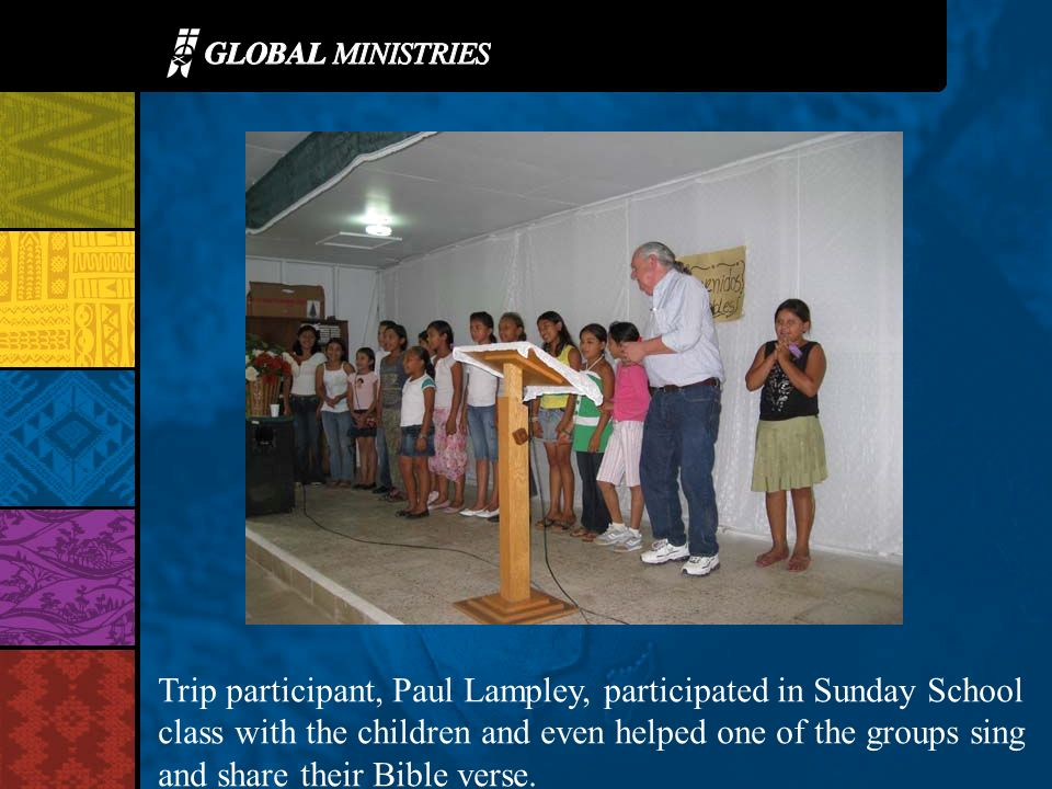 Trip participant, Paul Lampley, participated in Sunday School class with the children and even helped one of the groups sing and share their Bible verse.