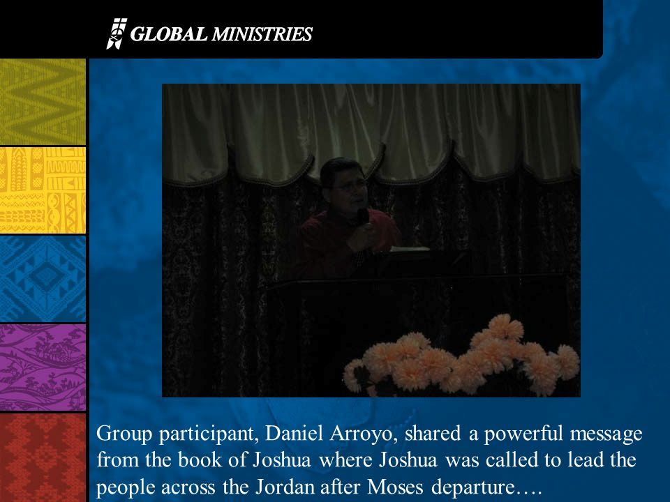 Group participant, Daniel Arroyo, shared a powerful message from the book of Joshua where Joshua was called to lead the people across the Jordan after Moses departure….