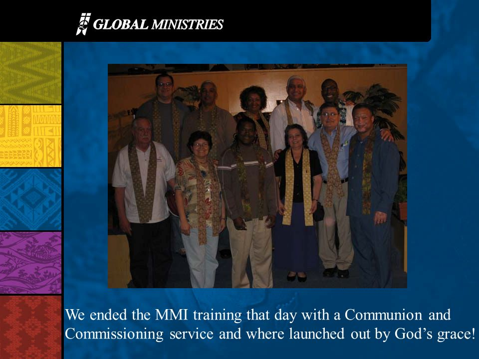 We ended the MMI training that day with a Communion and Commissioning service and where launched out by Gods grace!