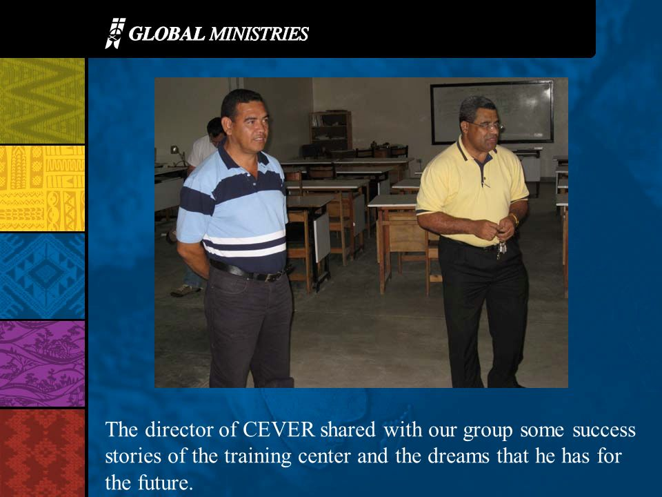 The director of CEVER shared with our group some success stories of the training center and the dreams that he has for the future.