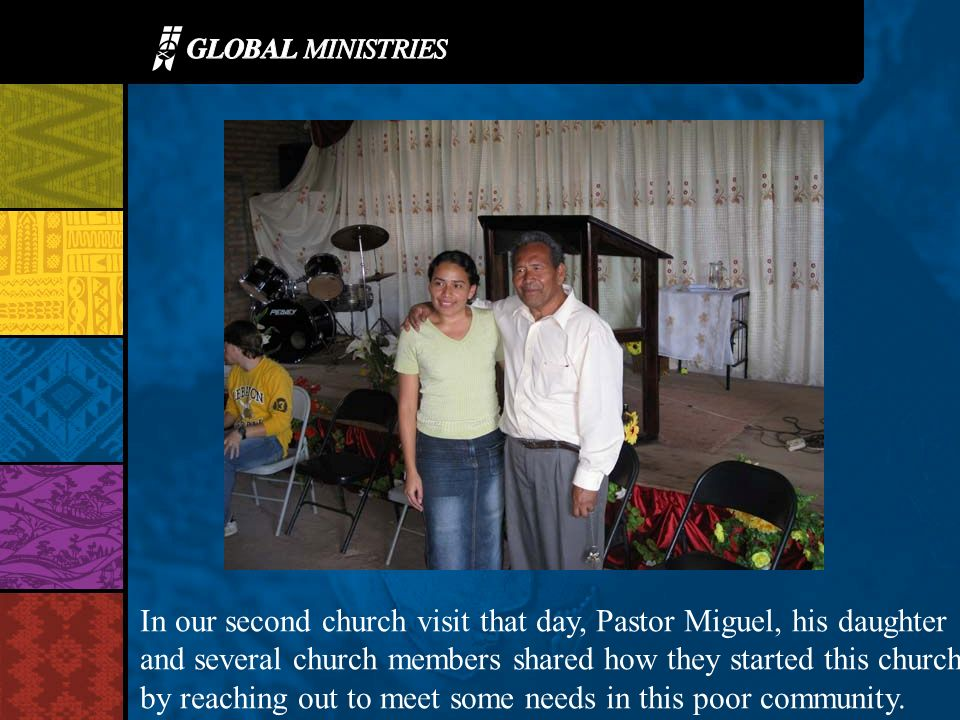 In our second church visit that day, Pastor Miguel, his daughter and several church members shared how they started this church by reaching out to meet some needs in this poor community.