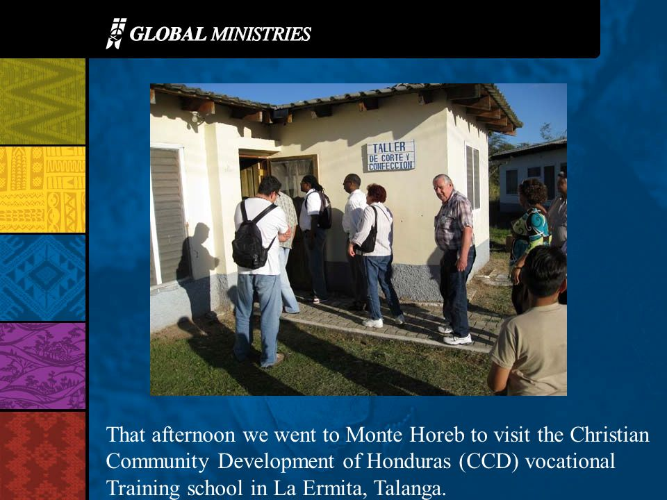 That afternoon we went to Monte Horeb to visit the Christian Community Development of Honduras (CCD) vocational Training school in La Ermita, Talanga.