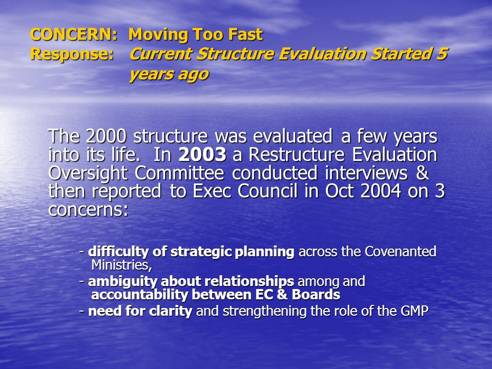 CONCERN: Moving Too Fast Response:Current Structure Evaluation Started 5 years ago The 2000 structure was evaluated a few years into its life. In 2003