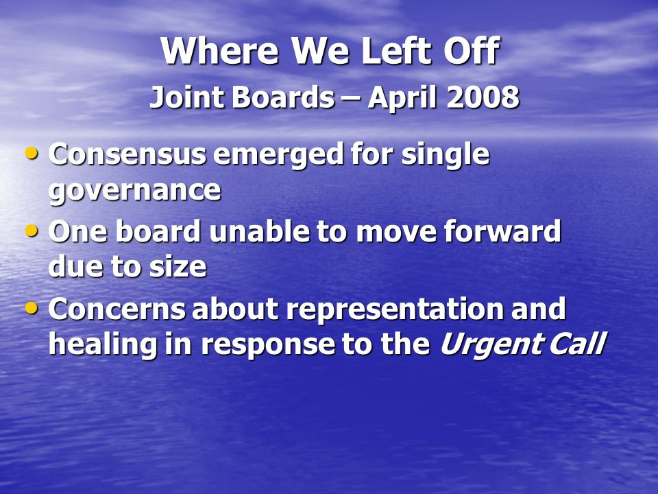 Where We Left Off Joint Boards – April 2008 Consensus emerged for single governance Consensus emerged for single governance One board unable to move f