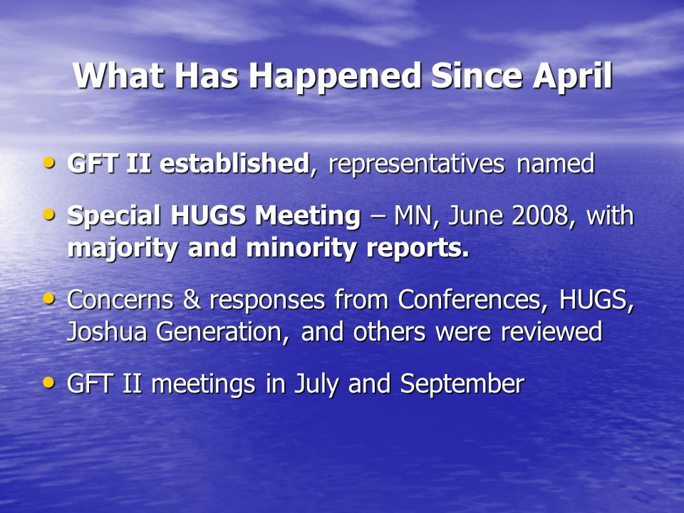 What Has Happened Since April GFT II established, representatives named GFT II established, representatives named Special HUGS Meeting – MN, June 2008