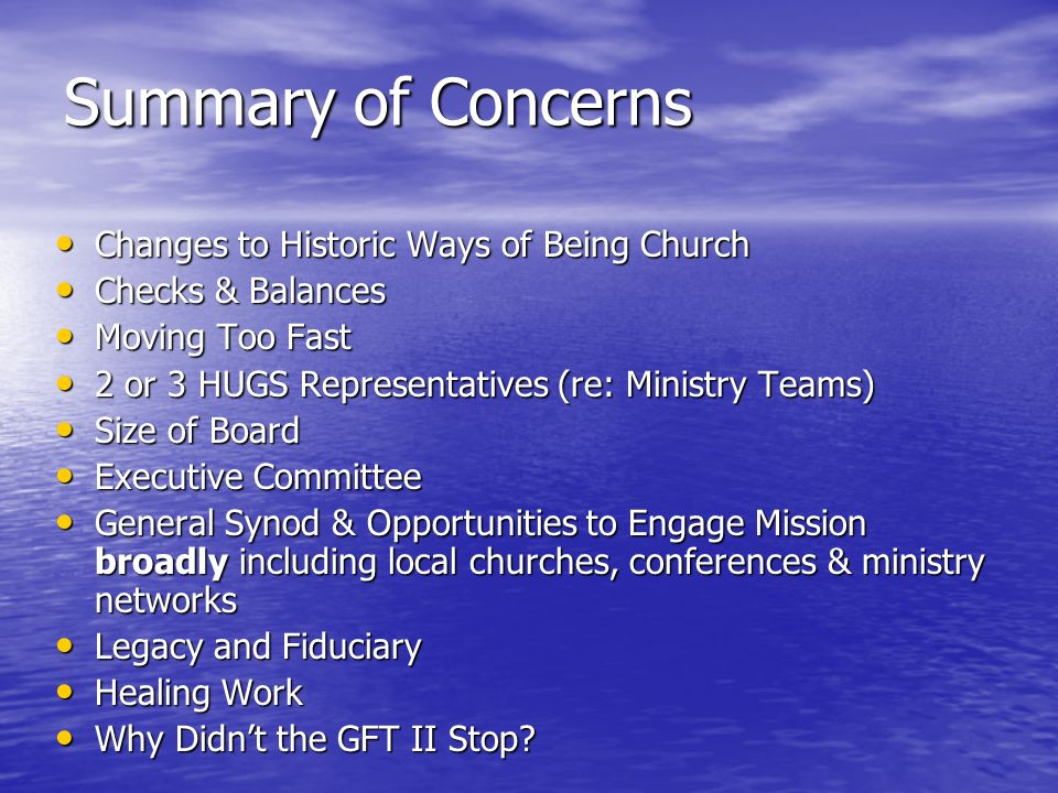 Summary of Concerns Changes to Historic Ways of Being Church Changes to Historic Ways of Being Church Checks & Balances Checks & Balances Moving Too F