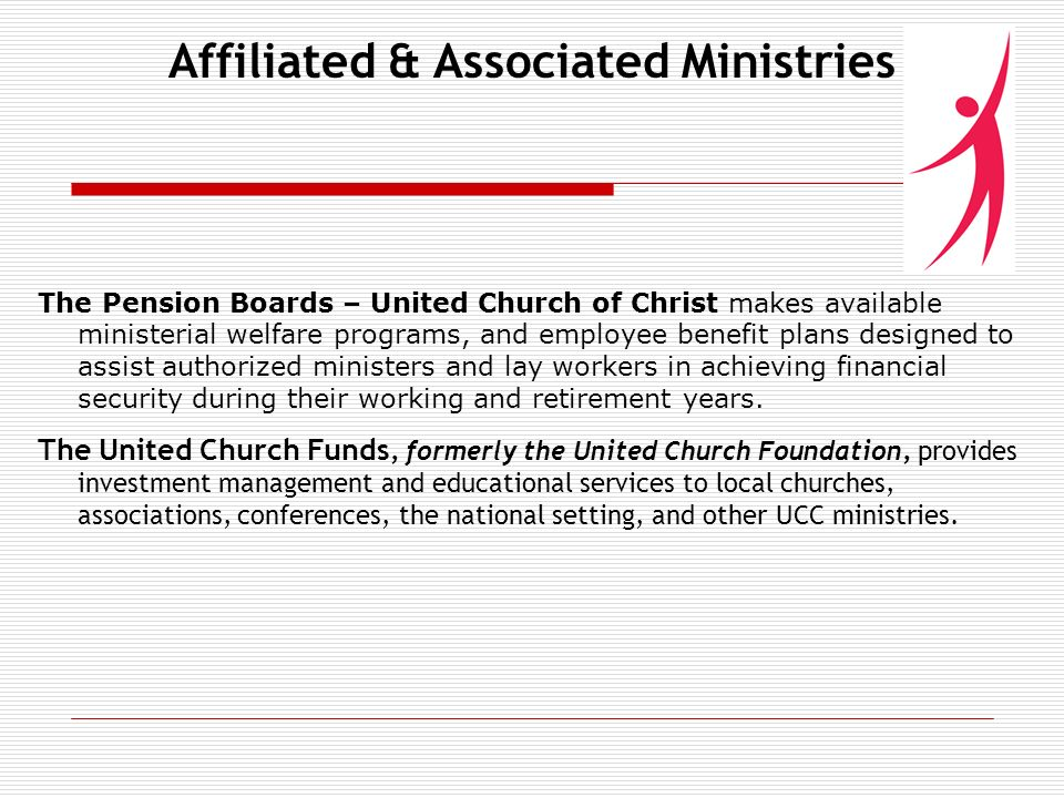 Affiliated & Associated Ministries The Pension Boards – United Church of Christ makes available ministerial welfare programs, and employee benefit plans designed to assist authorized ministers and lay workers in achieving financial security during their working and retirement years.