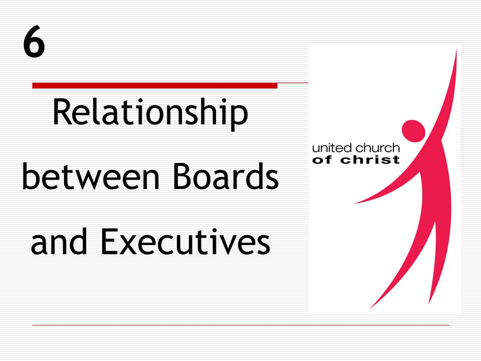 6 Relationship between Boards and Executives