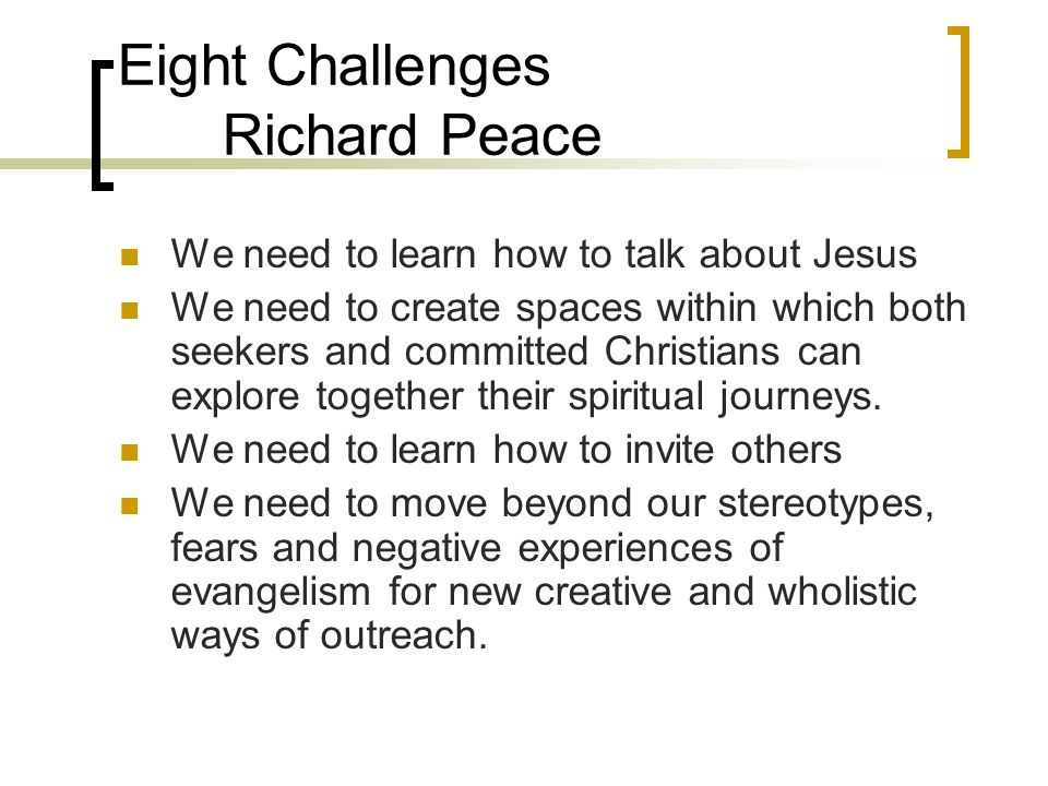Eight Challenges Richard Peace We need to learn how to talk about Jesus We need to create spaces within which both seekers and committed Christians ca