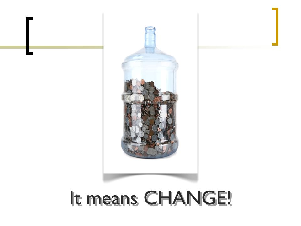 It means CHANGE!