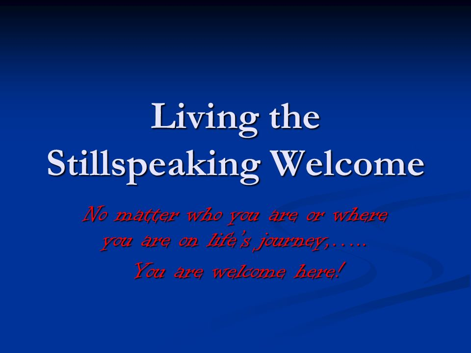 Living the Stillspeaking Welcome No matter who you are or where you are on lifes journey,…..