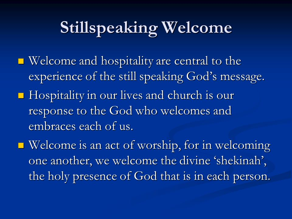 Stillspeaking Welcome Welcome and hospitality are central to the experience of the still speaking Gods message.
