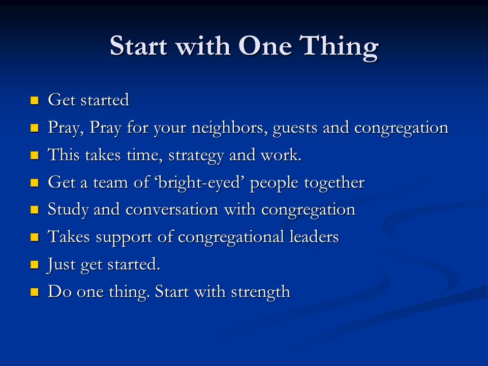 Start with One Thing Get started Get started Pray, Pray for your neighbors, guests and congregation Pray, Pray for your neighbors, guests and congrega