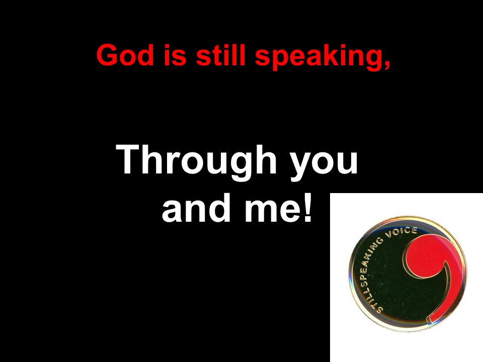 God is still speaking, Through you and me!