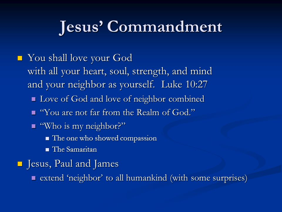 Jesus Commandment You shall love your God with all your heart, soul, strength, and mind and your neighbor as yourself.