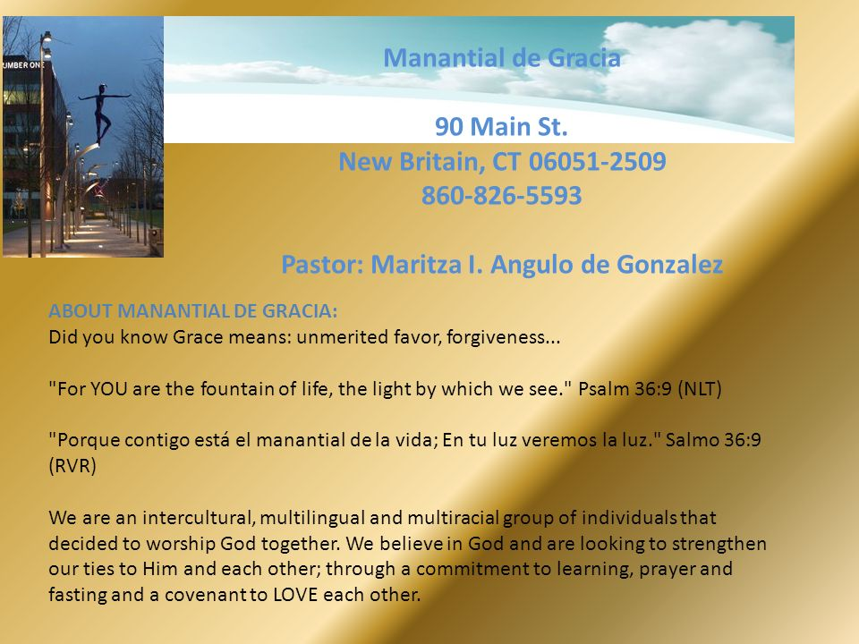 Manantial de Gracia 90 Main St. New Britain, CT 06051-2509 860-826-5593 Pastor: Maritza I. Angulo de Gonzalez ABOUT MANANTIAL DE GRACIA: Did you know