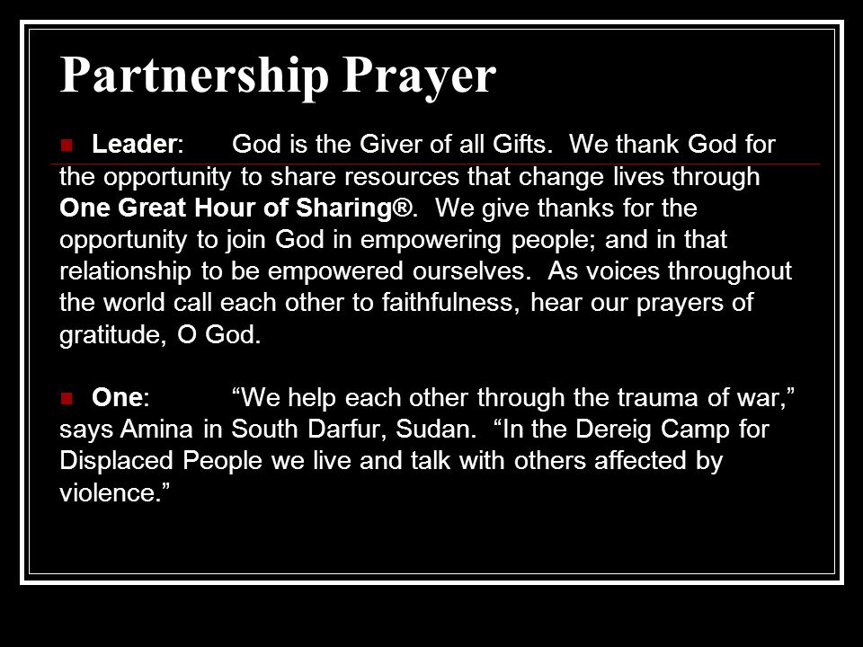 Partnership Prayer Leader: God is the Giver of all Gifts. We thank God for the opportunity to share resources that change lives through One Great Hour