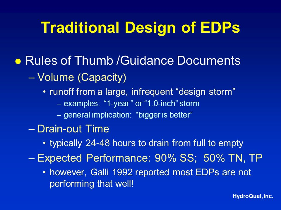 HydroQual, Inc. Traditional Design of EDPs Rules of Thumb /Guidance Documents –Volume (Capacity) runoff from a large, infrequent design storm –example