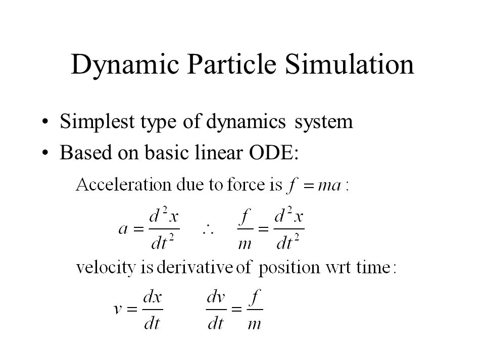 Dynamic Particle Simulation Simplest type of dynamics system Based on basic linear ODE: