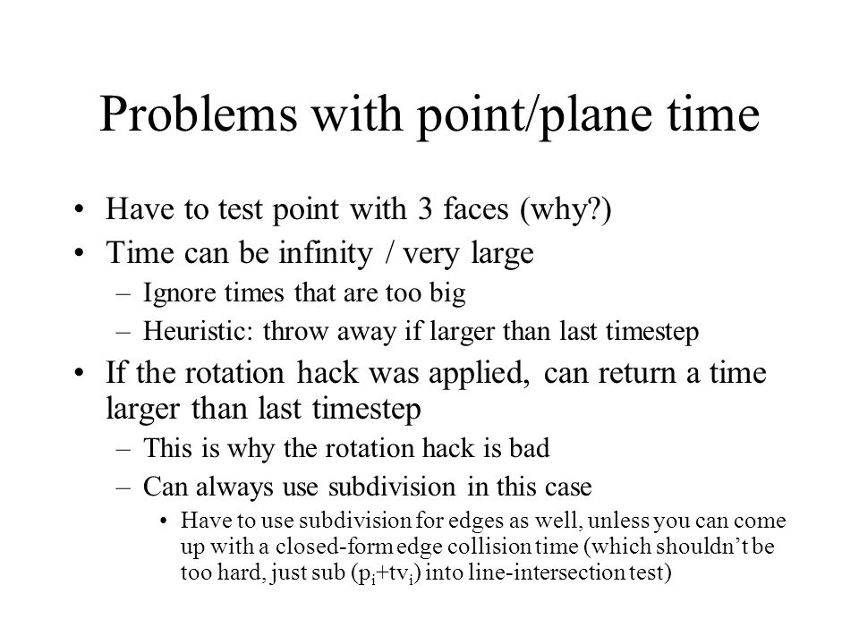 Problems with point/plane time Have to test point with 3 faces (why?) Time can be infinity / very large –Ignore times that are too big –Heuristic: thr