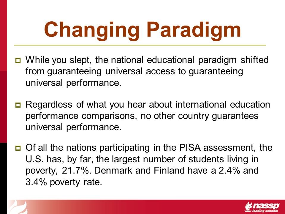 Changing Paradigm While you slept, the national educational paradigm shifted from guaranteeing universal access to guaranteeing universal performance.
