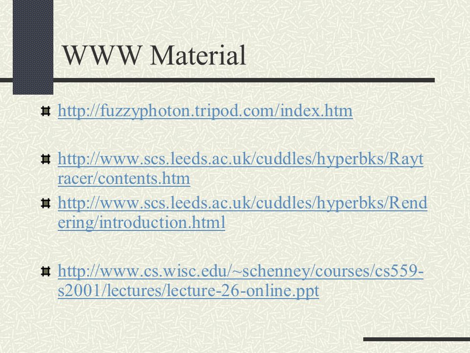 WWW Material http://fuzzyphoton.tripod.com/index.htm http://www.scs.leeds.ac.uk/cuddles/hyperbks/Rayt racer/contents.htm http://www.scs.leeds.ac.uk/cu