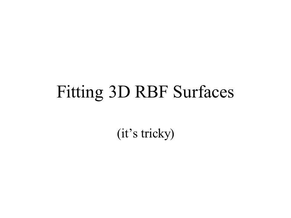Fitting 3D RBF Surfaces (its tricky)