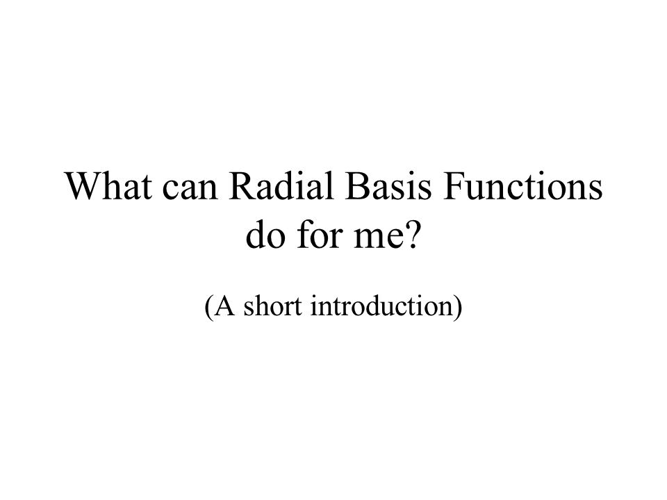 What can Radial Basis Functions do for me? (A short introduction)