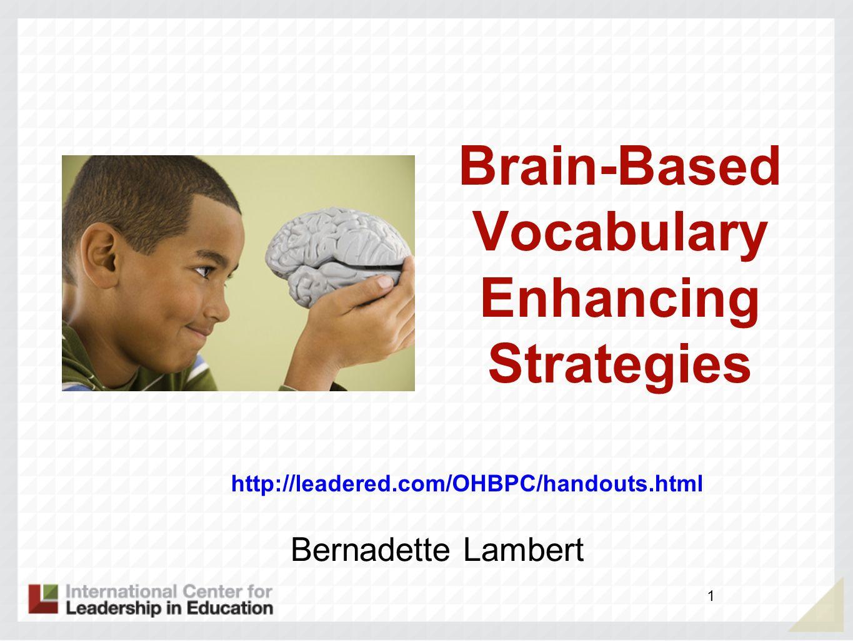 1 Brain-Based Vocabulary Enhancing Strategies Bernadette Lambert http://leadered.com/OHBPC/handouts.html