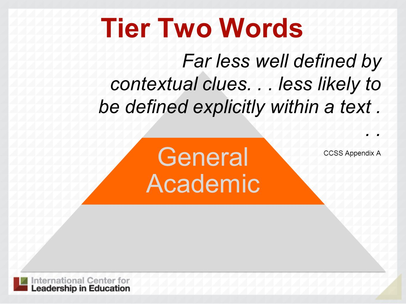 Tier Two Words Far less well defined by contextual clues... less likely to be defined explicitly within a text... CCSS Appendix A