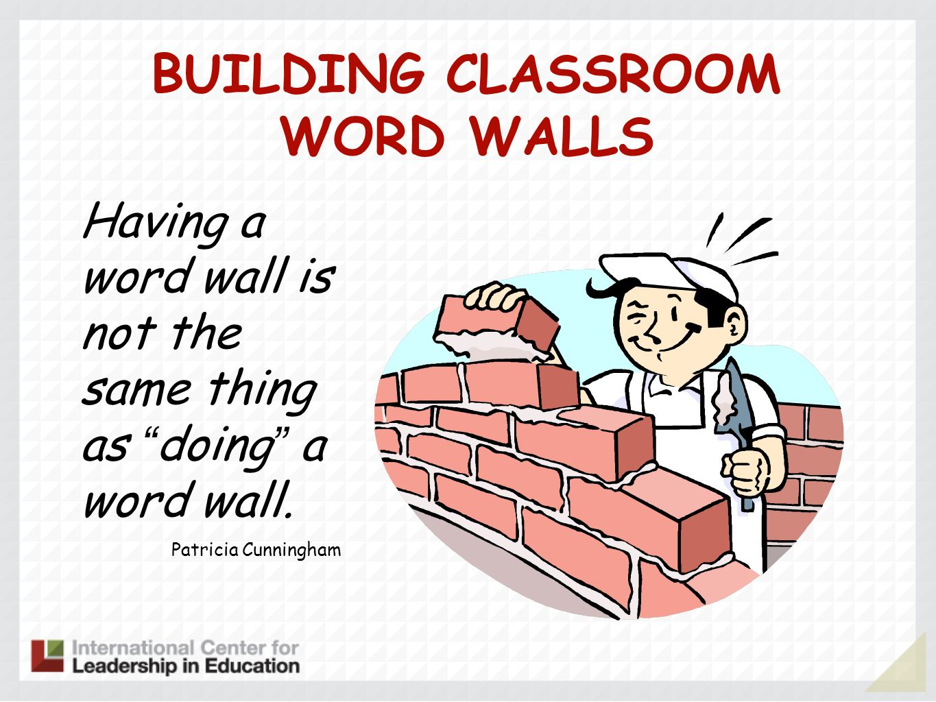 BUILDING CLASSROOM WORD WALLS Having a word wall is not the same thing as doing a word wall. Patricia Cunningham