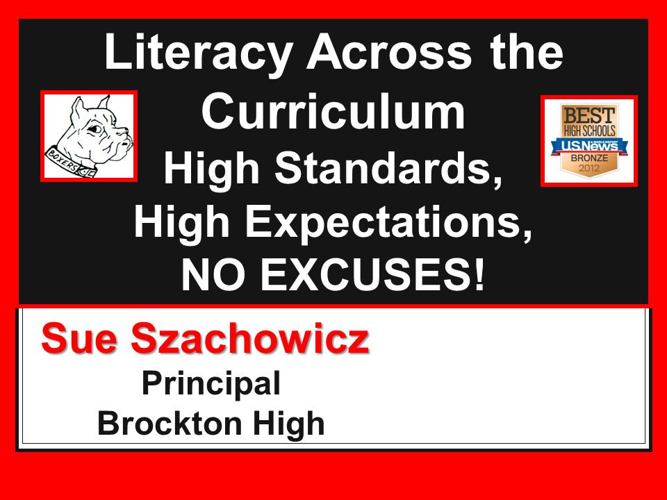 Literacy Across the Curriculum High Standards, High Expectations, NO EXCUSES.