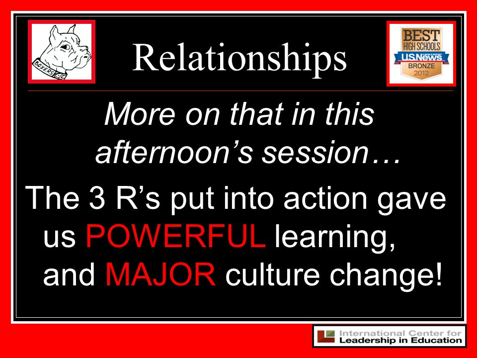 More on that in this afternoons session… POWERFUL MAJOR The 3 Rs put into action gave us POWERFUL learning, and MAJOR culture change.