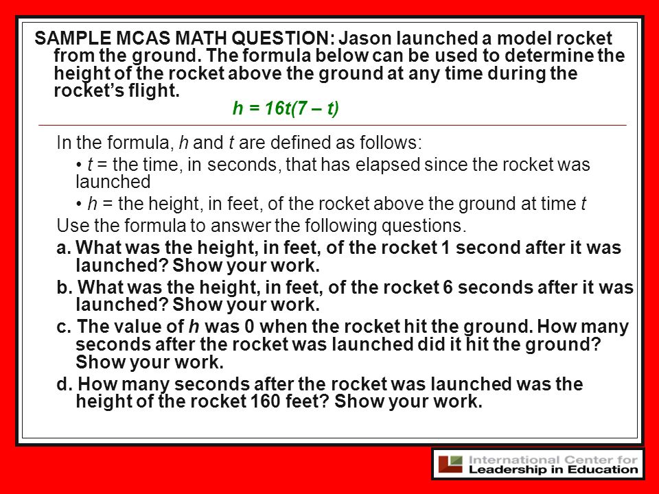 15 In the formula, h and t are defined as follows: t = the time, in seconds, that has elapsed since the rocket was launched h = the height, in feet, of the rocket above the ground at time t Use the formula to answer the following questions.