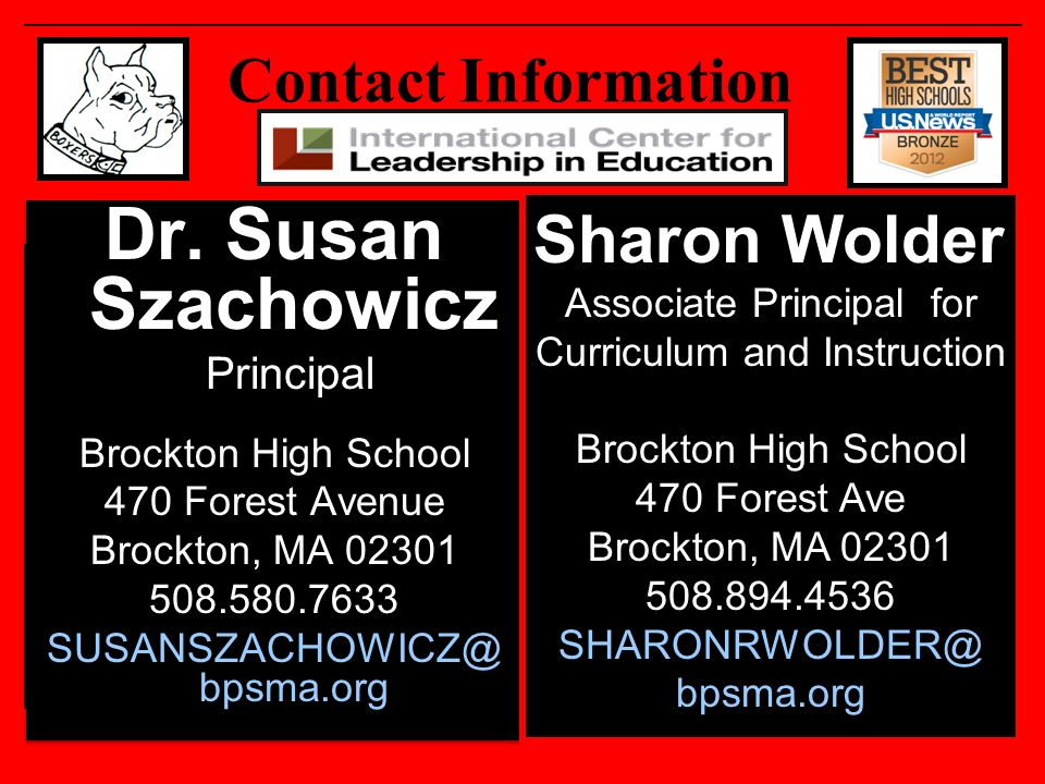 Contact Information Sharon Wolder Associate Principal for Curriculum and Instruction Brockton High School 470 Forest Ave Brockton, MA 02301 508.894.4536 SHARONRWOLDER@ bpsma.org