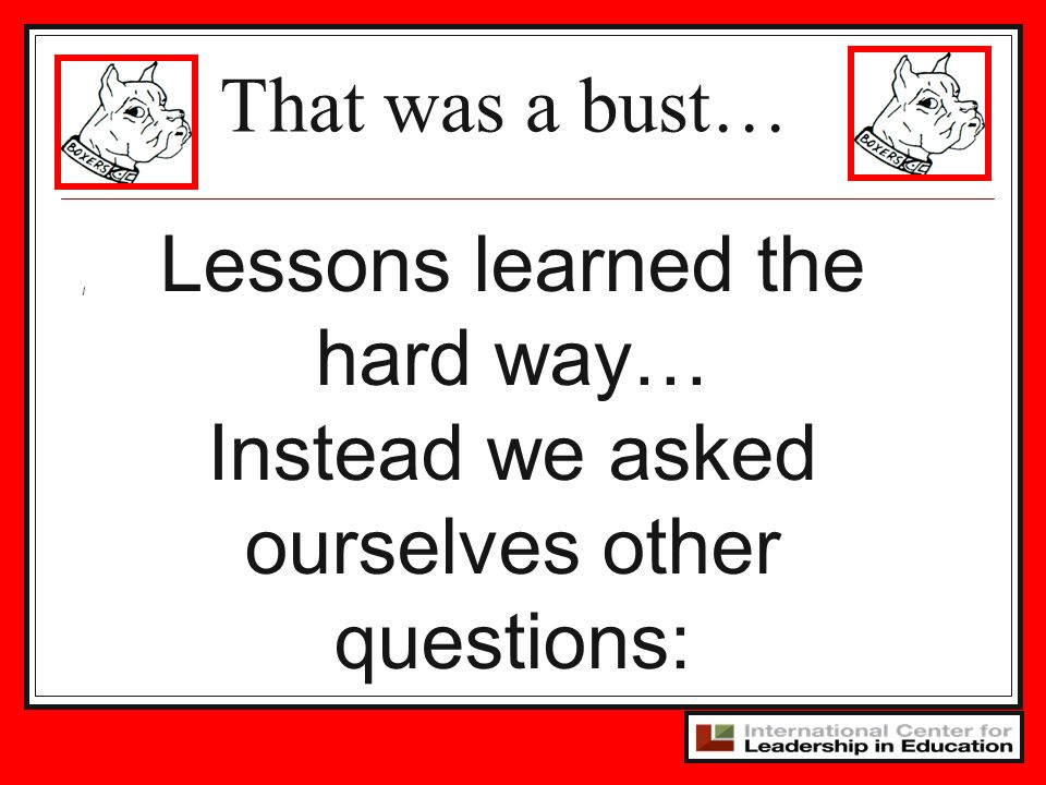 I Lessons learned the hard way… Instead we asked ourselves other questions: That was a bust…