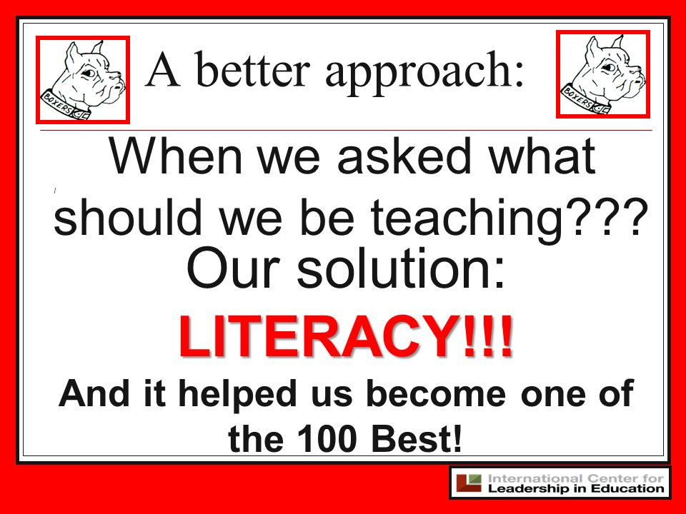 I When we asked what should we be teaching??.A better approach: Our solution:LITERACY!!.