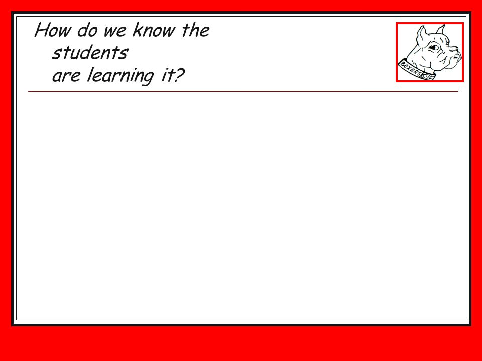 How do we know the students are learning it?