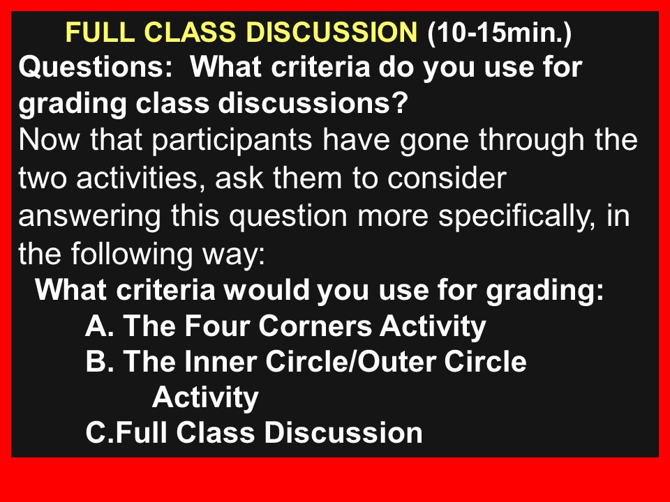 FULL CLASS DISCUSSION (10-15min.) Questions: What criteria do you use for grading class discussions.
