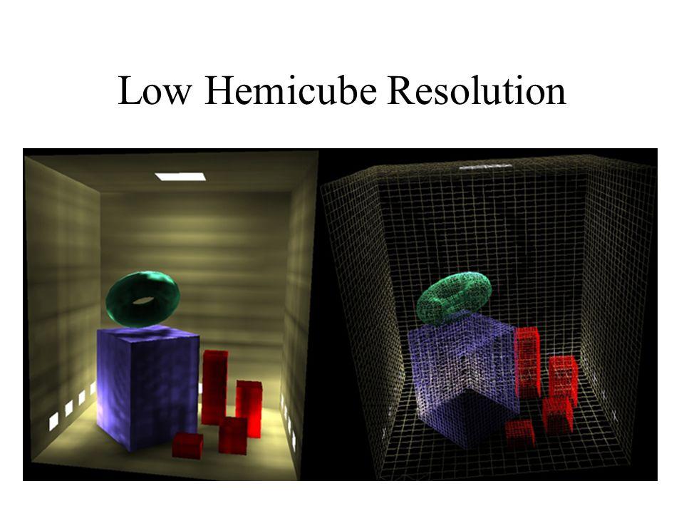 Low Hemicube Resolution