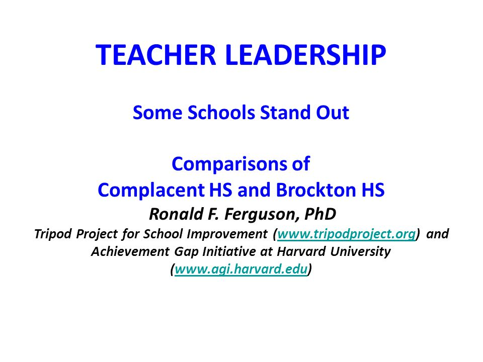 TEACHER LEADERSHIP Some Schools Stand Out Comparisons of Complacent HS and Brockton HS Ronald F.