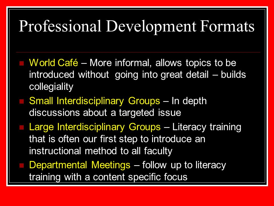 Professional Development Formats World Café – More informal, allows topics to be introduced without going into great detail – builds collegiality Smal