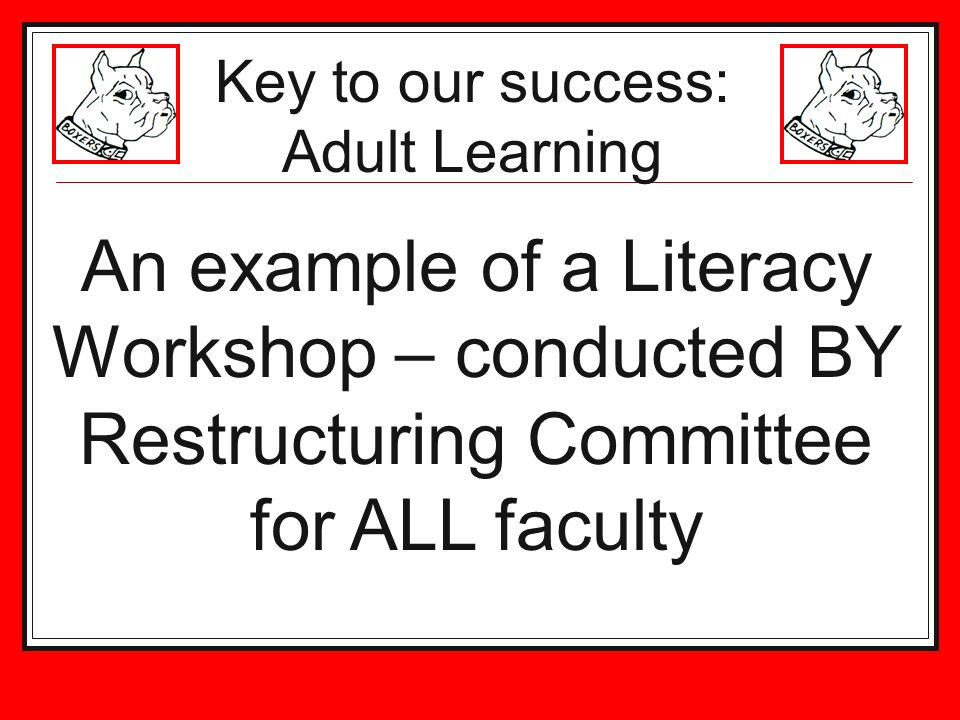 An example of a Literacy Workshop – conducted BY Restructuring Committee for ALL faculty Key to our success: Adult Learning