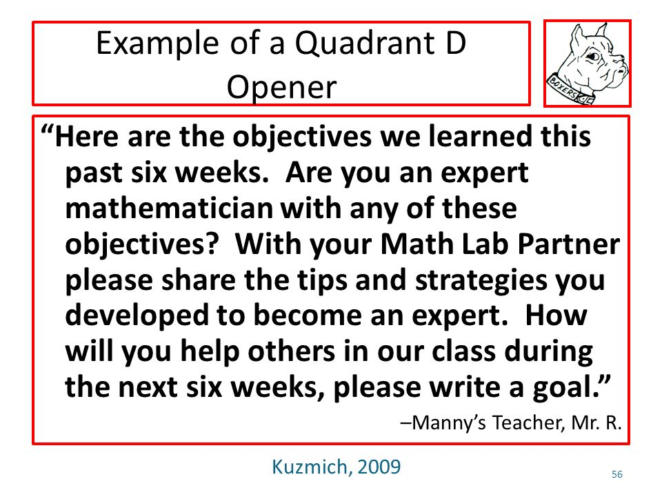 Example of a Quadrant D Opener Here are the objectives we learned this past six weeks. Are you an expert mathematician with any of these objectives? W