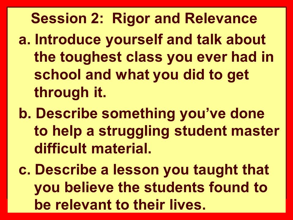 80 Session 2: Rigor and Relevance a.