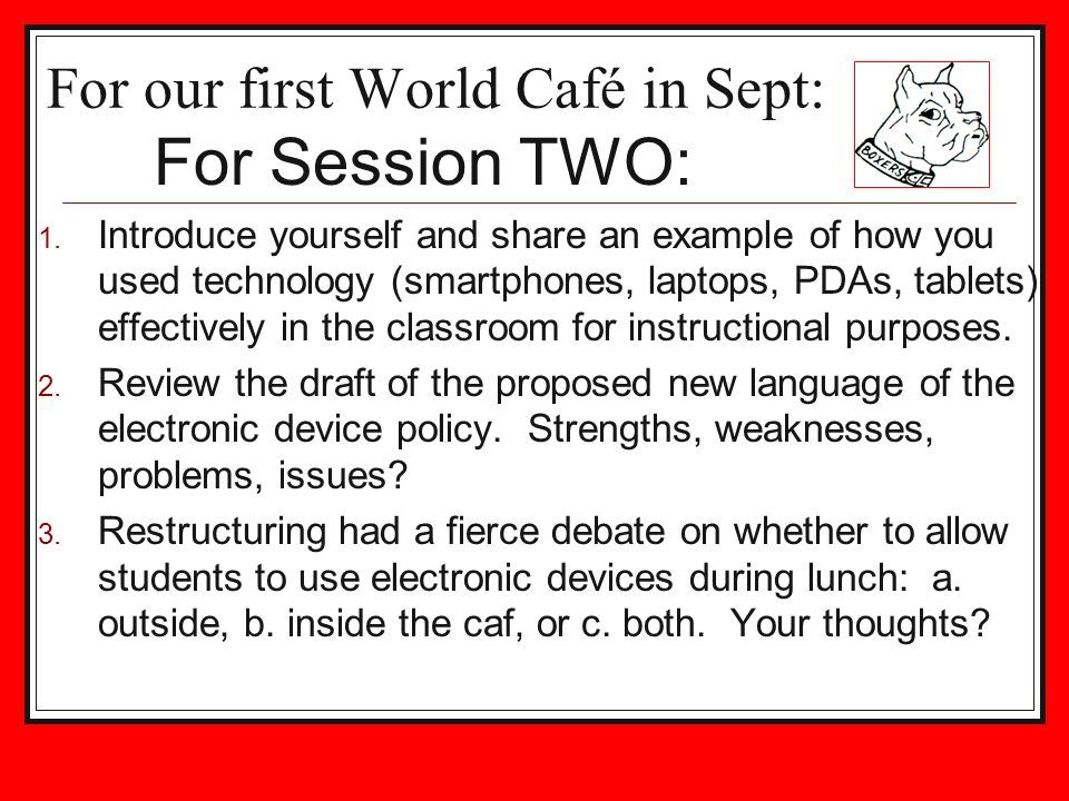 For our first World Café in Sept: 1. Introduce yourself and share an example of how you used technology (smartphones, laptops, PDAs, tablets) effectiv